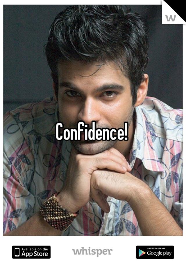 Confidence!