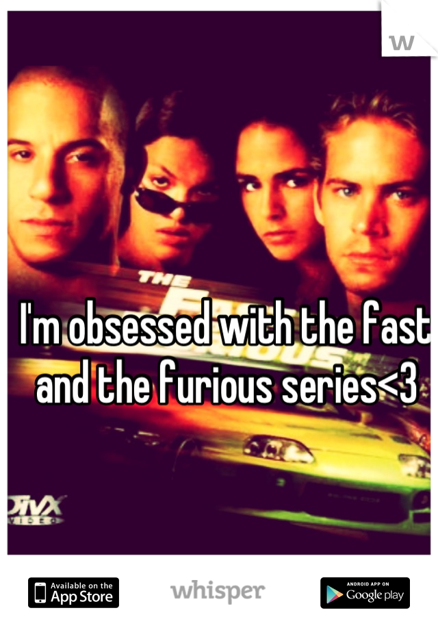 I'm obsessed with the fast and the furious series<3