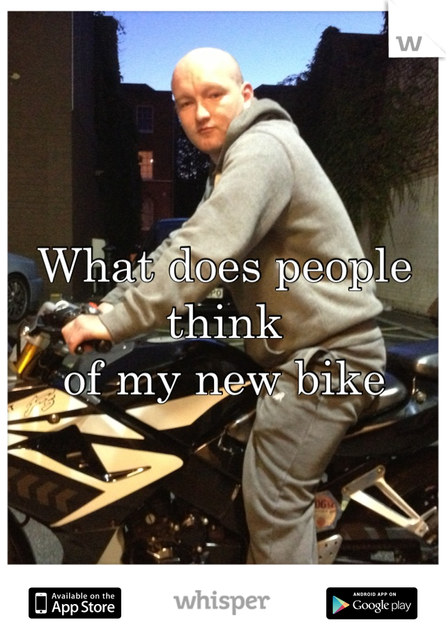 What does people think  of my new bike