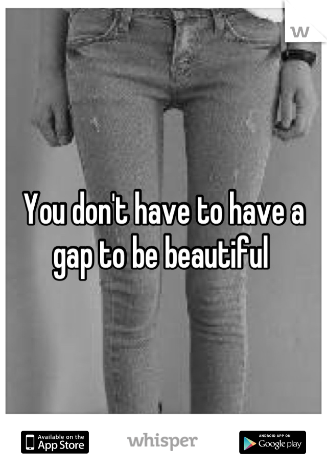 You don't have to have a gap to be beautiful