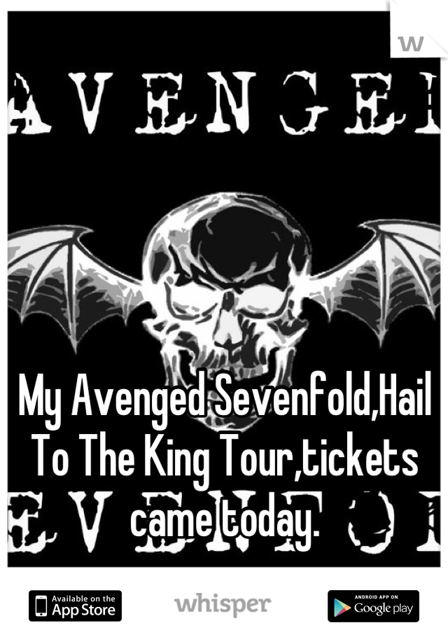 My Avenged Sevenfold,Hail To The King Tour,tickets came today.