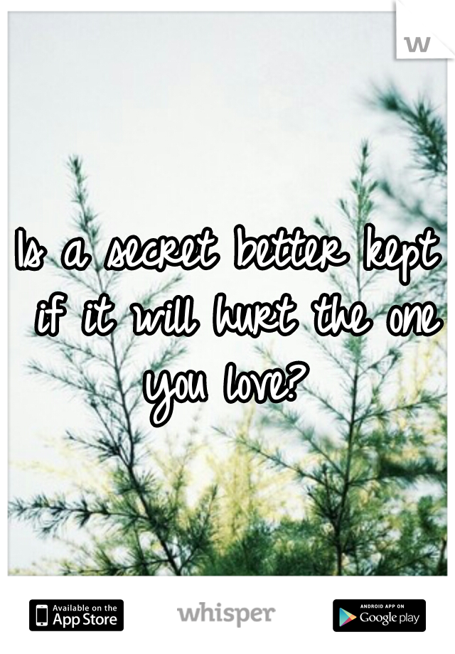 Is a secret better kept if it will hurt the one you love?