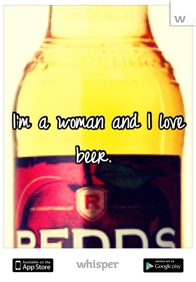 I'm a woman and I love beer.