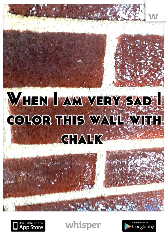 When I am very sad I color this wall with chalk