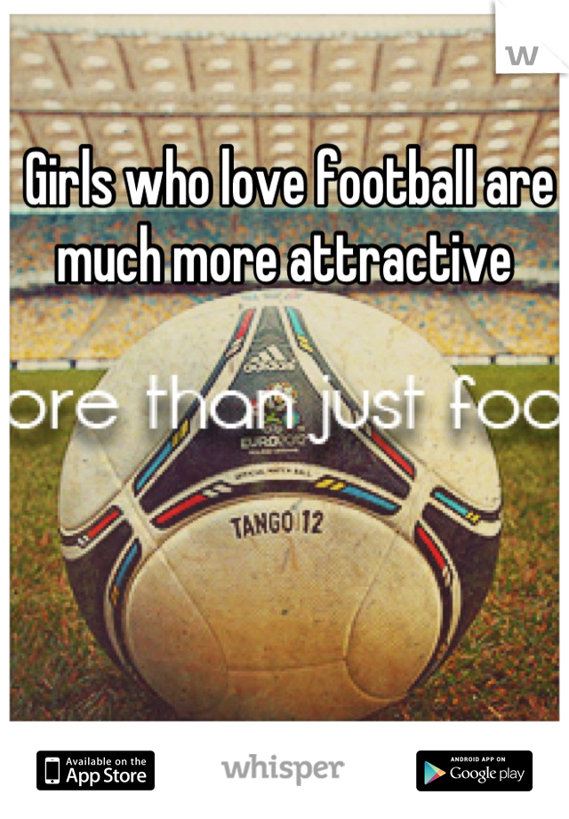 Girls who love football are much more attractive