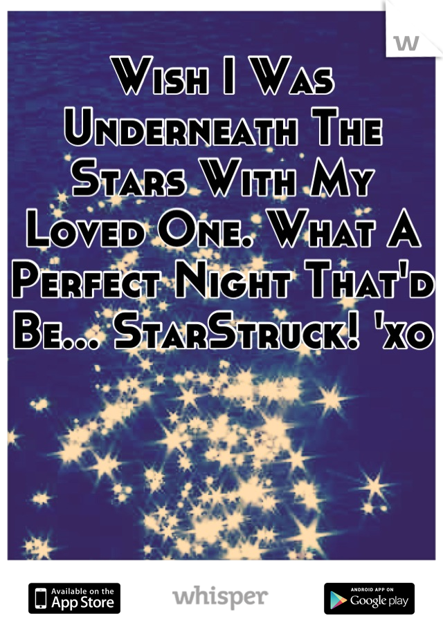 Wish I Was Underneath The Stars With My Loved One. What A Perfect Night That'd Be... StarStruck! 'xo