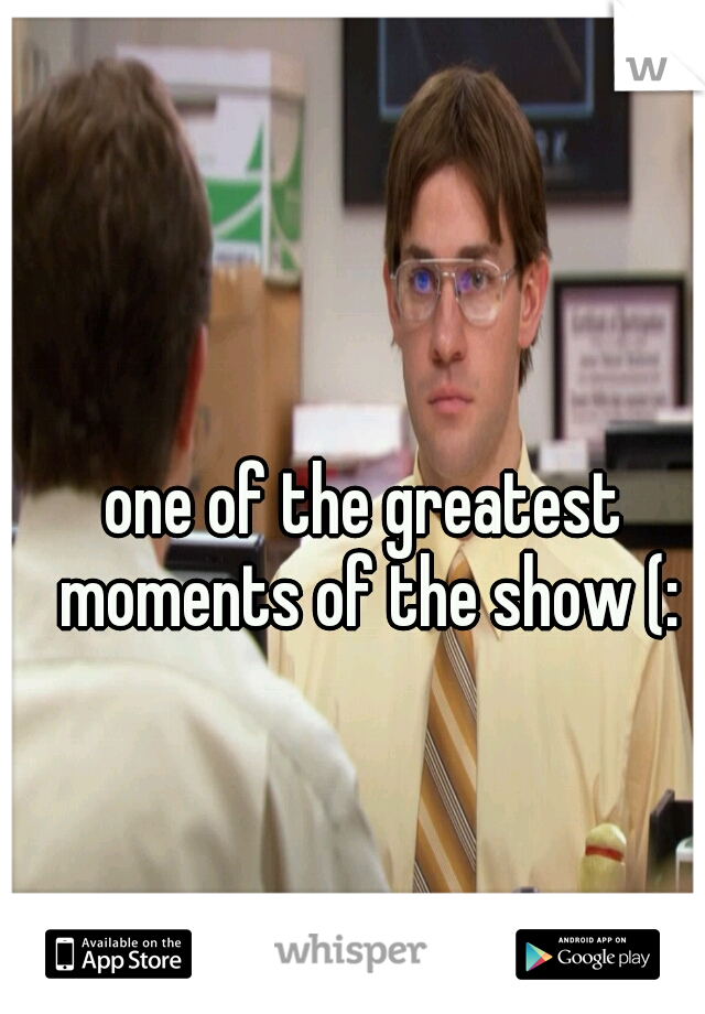 one of the greatest moments of the show (: