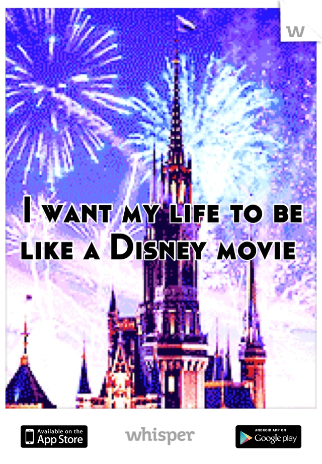 I want my life to be like a Disney movie