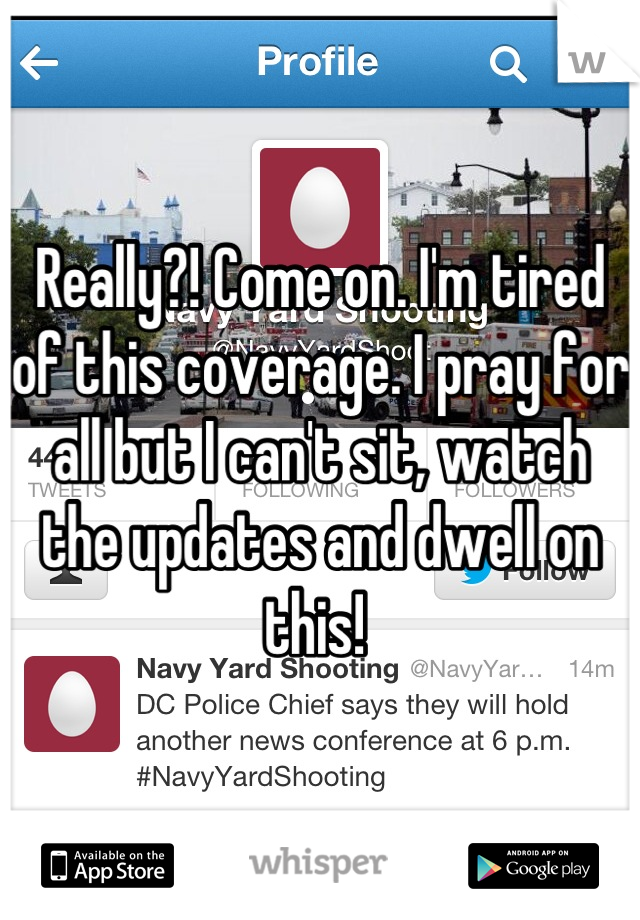 Really?! Come on. I'm tired of this coverage. I pray for all but I can't sit, watch the updates and dwell on this!