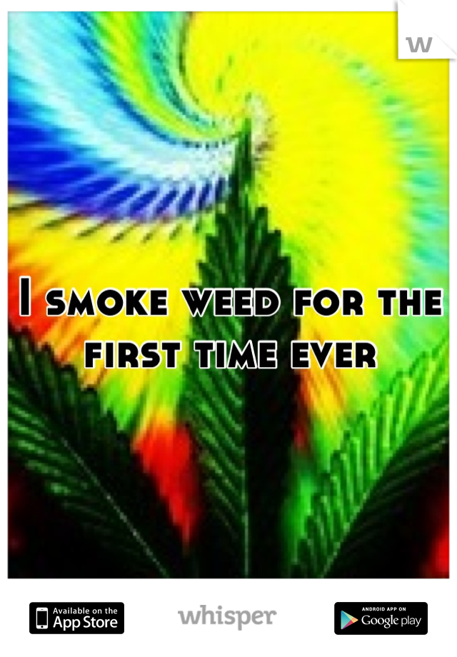 I smoke weed for the first time ever
