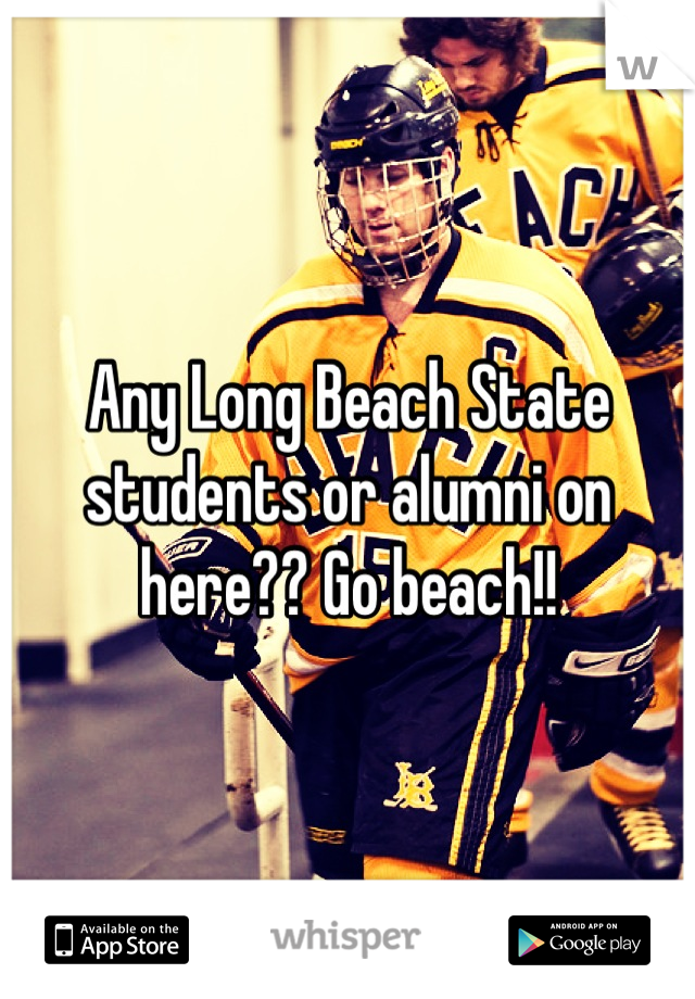 Any Long Beach State students or alumni on here?? Go beach!!