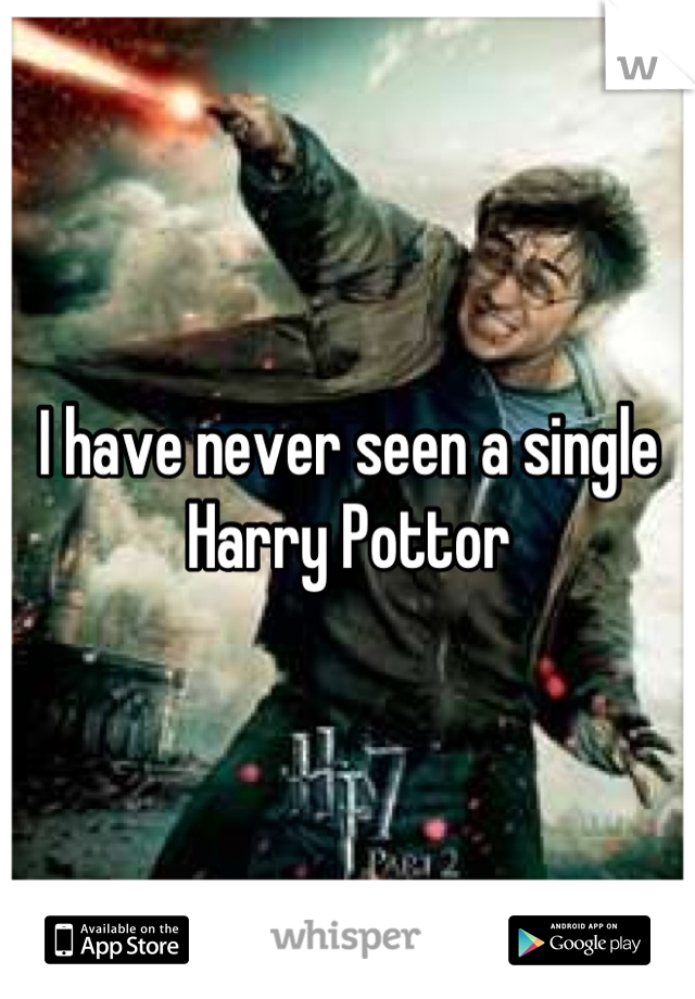I have never seen a single Harry Pottor