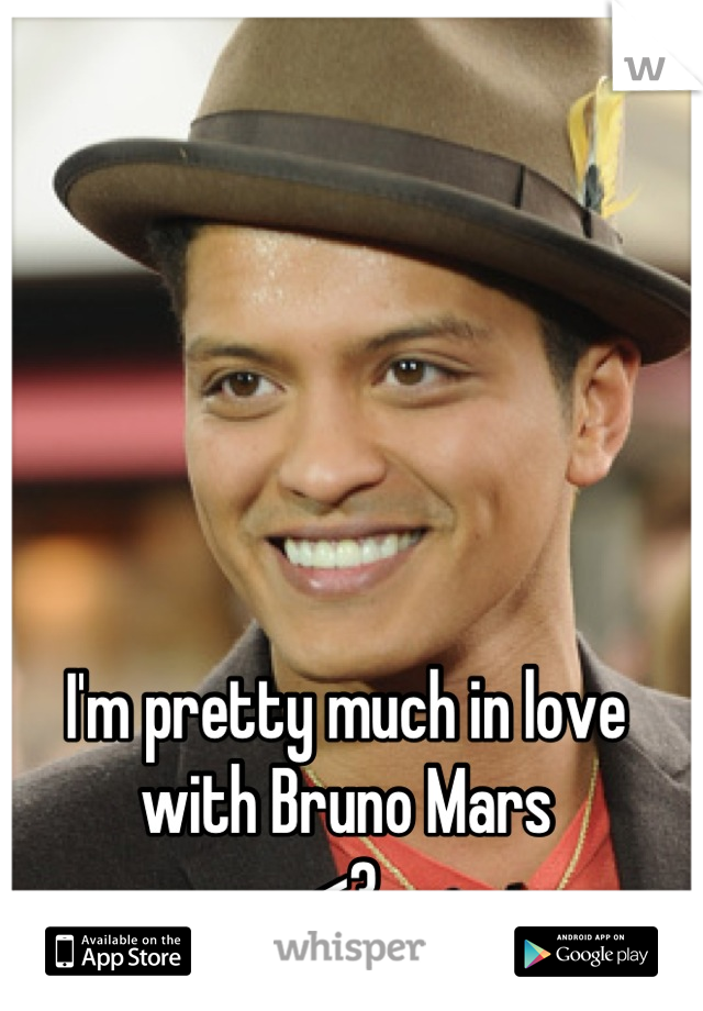 I'm pretty much in love with Bruno Mars <3