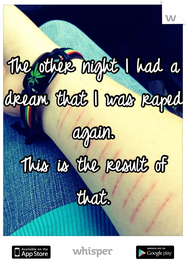The other night I had a dream that I was raped again. This is the result of that.