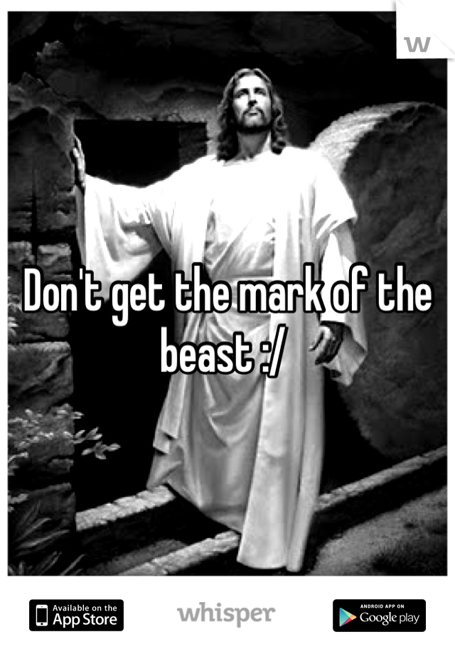 Don't get the mark of the beast :/