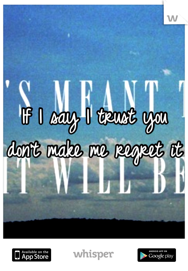 If I say I trust you don't make me regret it