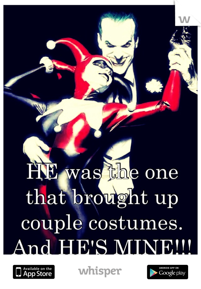 HE was the one that brought up couple costumes. And HE'S MINE!!!