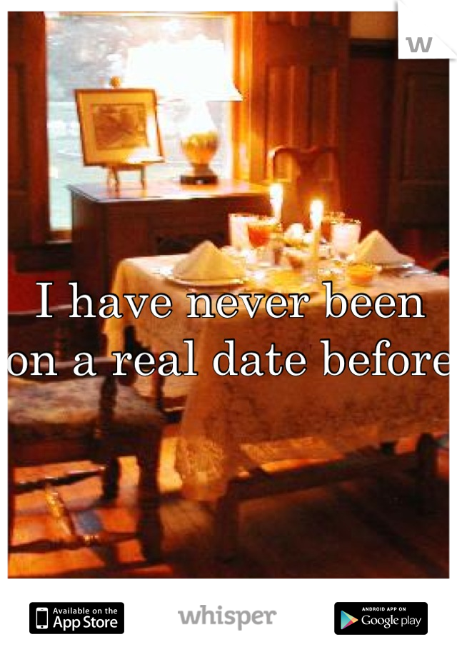 I have never been on a real date before