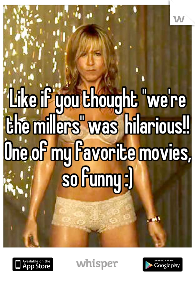 "Like if you thought ""we're the millers"" was  hilarious!! One of my favorite movies, so funny :)"