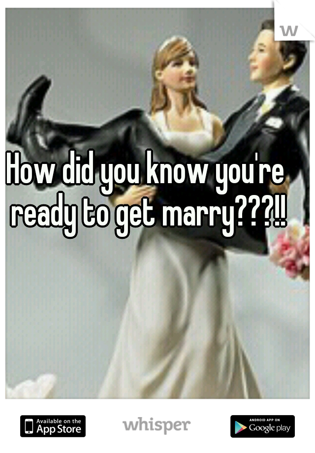 How did you know you're ready to get marry???!!