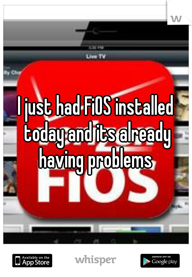 I just had FiOS installed today and its already having problems