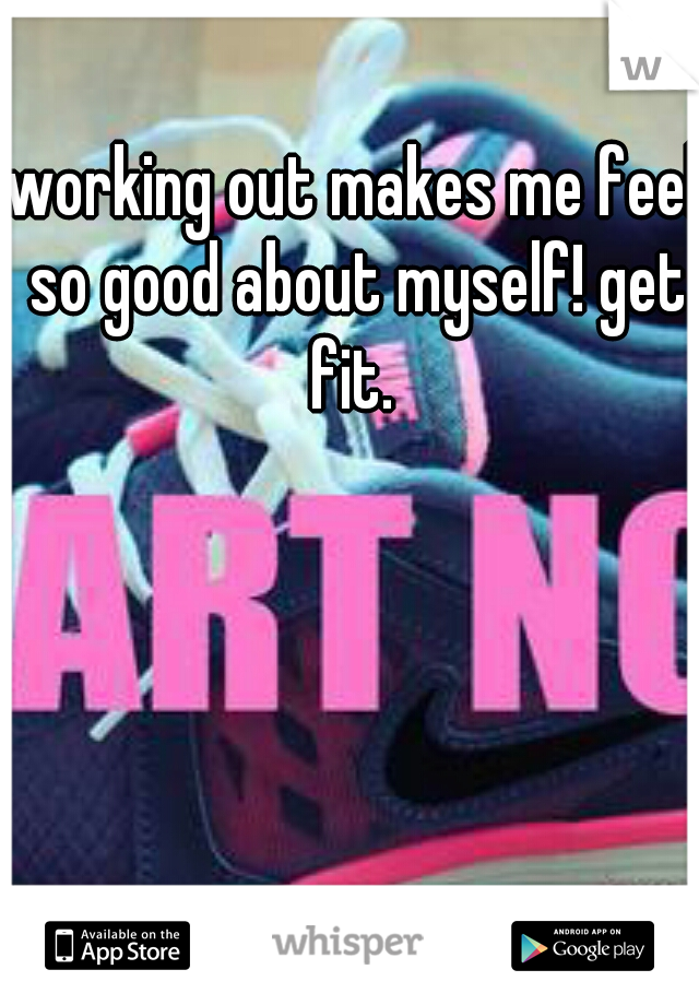 working out makes me feel so good about myself! get fit.