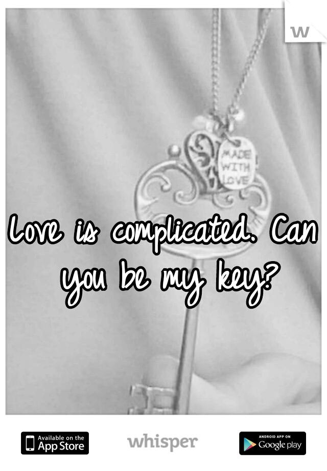 Love is complicated. Can you be my key?