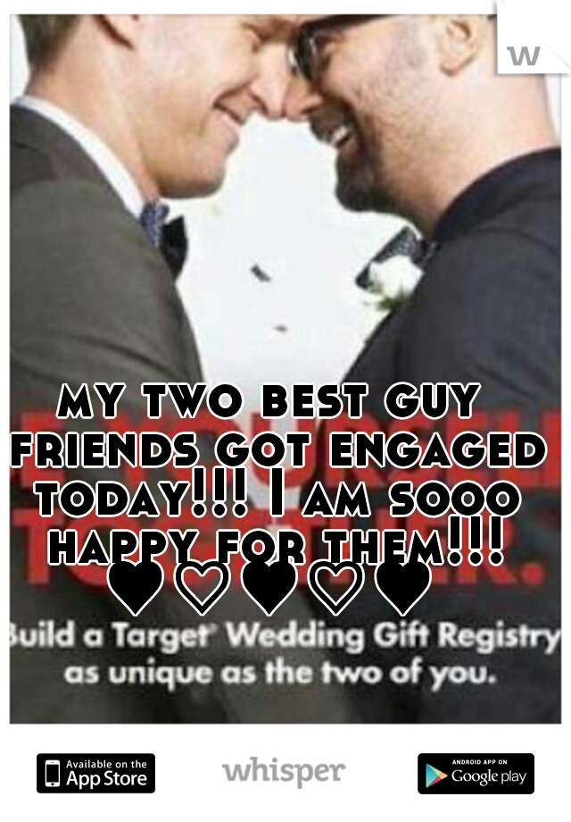 my two best guy friends got engaged today!!! I am sooo happy for them!!! ♥♡♥♡♥
