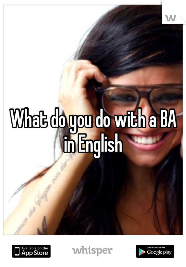 What do you do with a BA in English