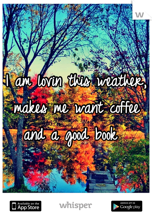 I am lovin this weather, makes me want coffee and a good book 💋