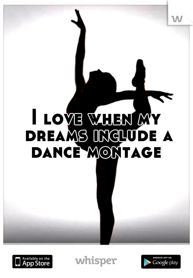 I love when my dreams include a dance montage