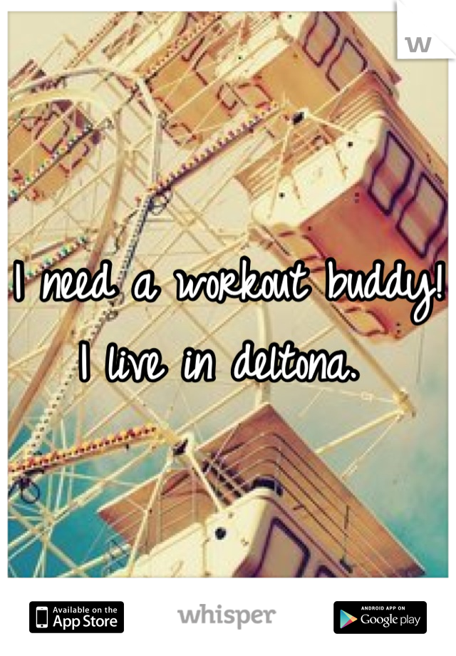 I need a workout buddy! I live in deltona.