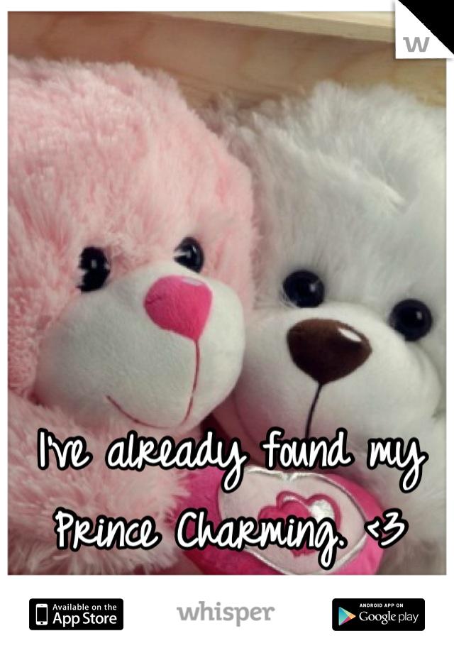 I've already found my Prince Charming. <3