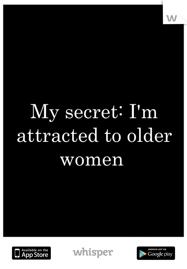 My secret: I'm attracted to older women