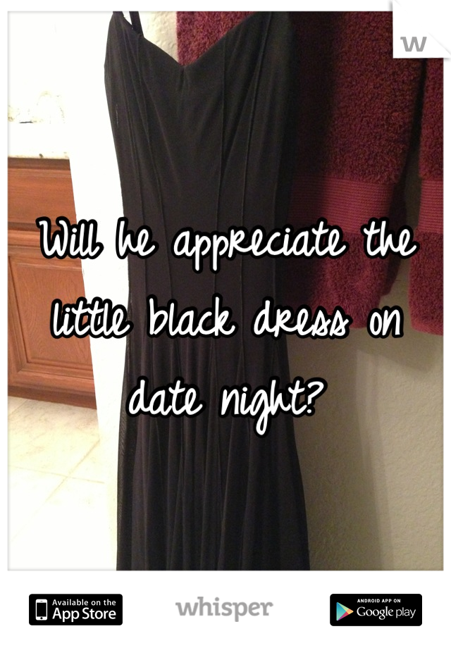 Will he appreciate the little black dress on date night?