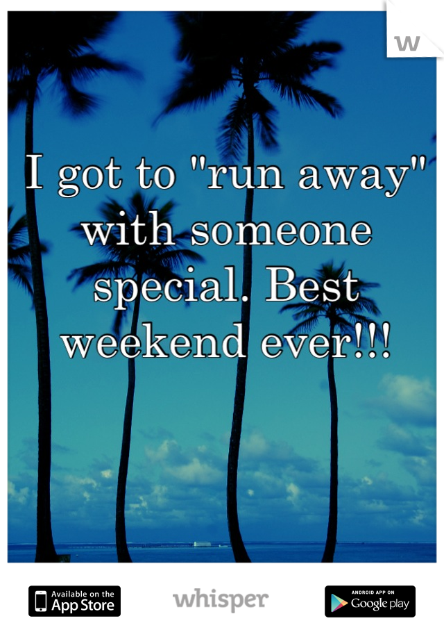 """I got to """"run away"""" with someone special. Best weekend ever!!!"""