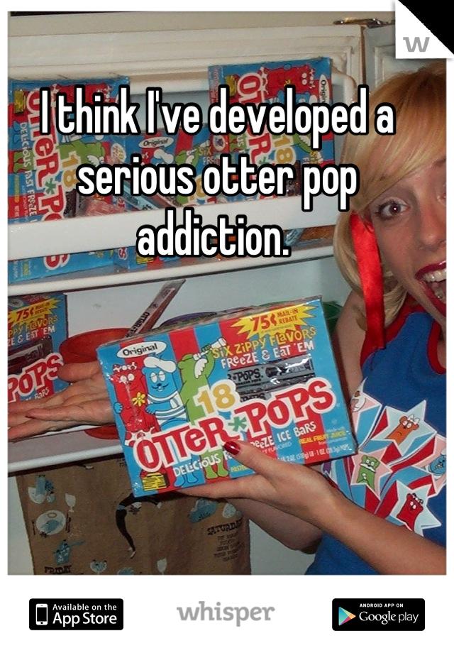 I think I've developed a serious otter pop addiction.