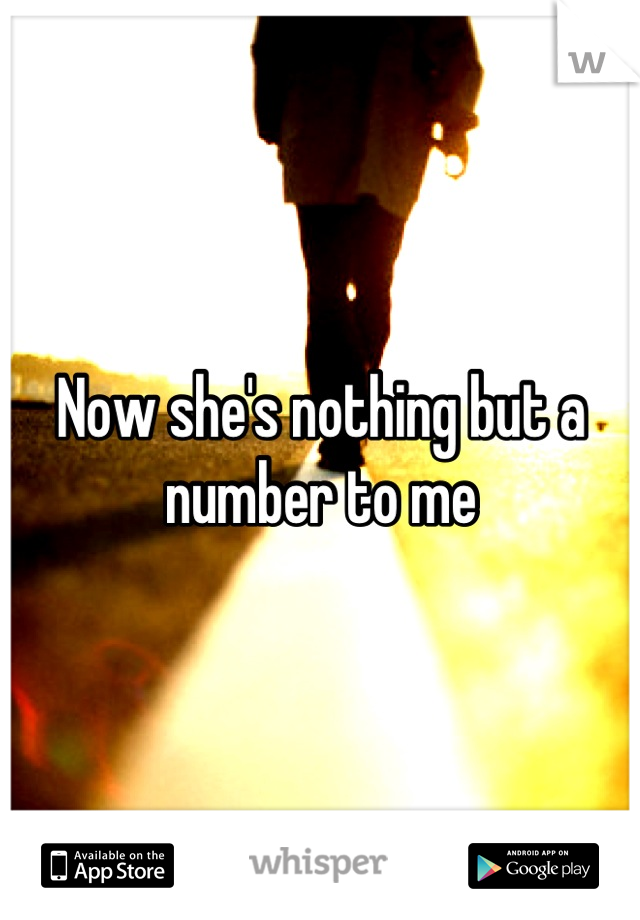 Now she's nothing but a number to me