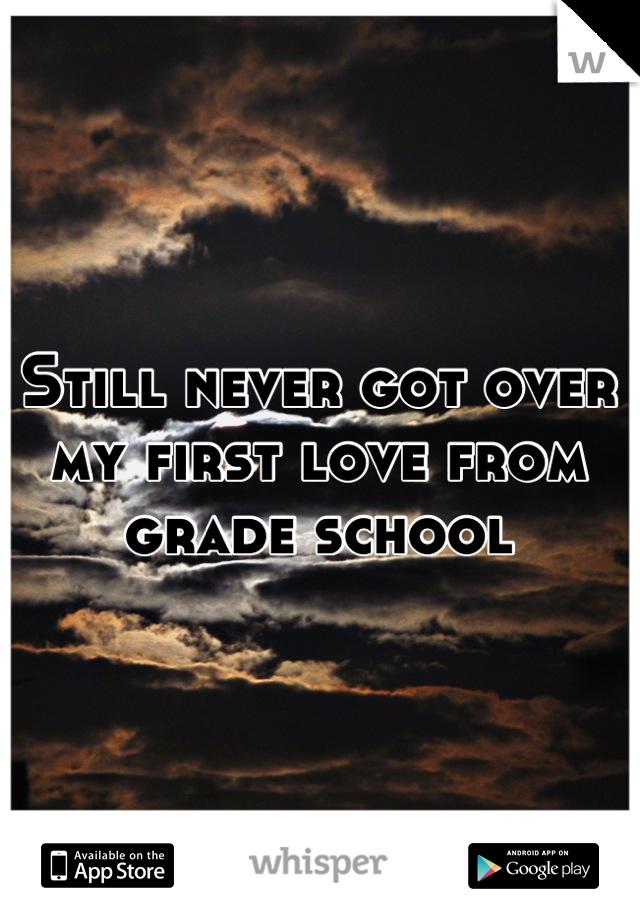 Still never got over my first love from grade school
