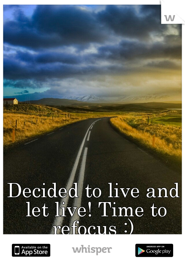 Decided to live and let live! Time to refocus :)