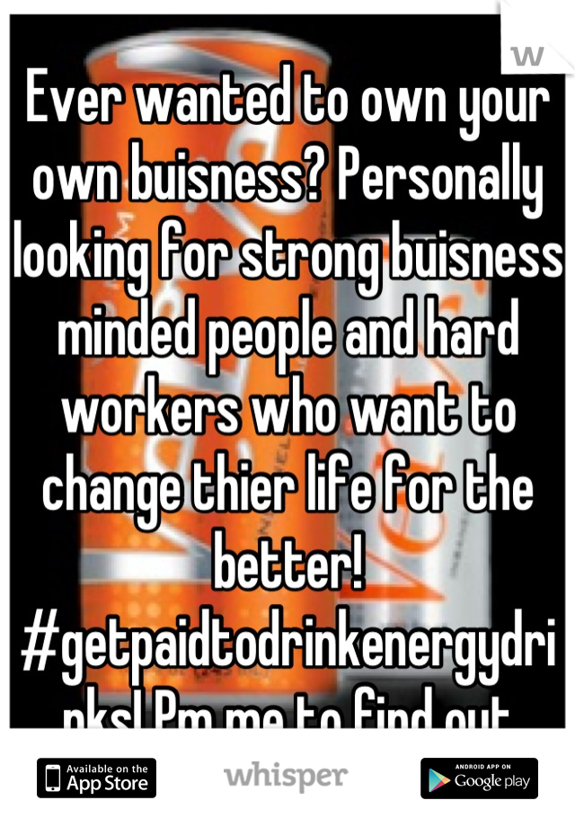 Ever wanted to own your own buisness? Personally looking for strong buisness minded people and hard workers who want to change thier life for the better! #getpaidtodrinkenergydrinks! Pm me to find out