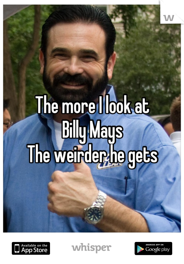 The more I look at  Billy Mays The weirder he gets