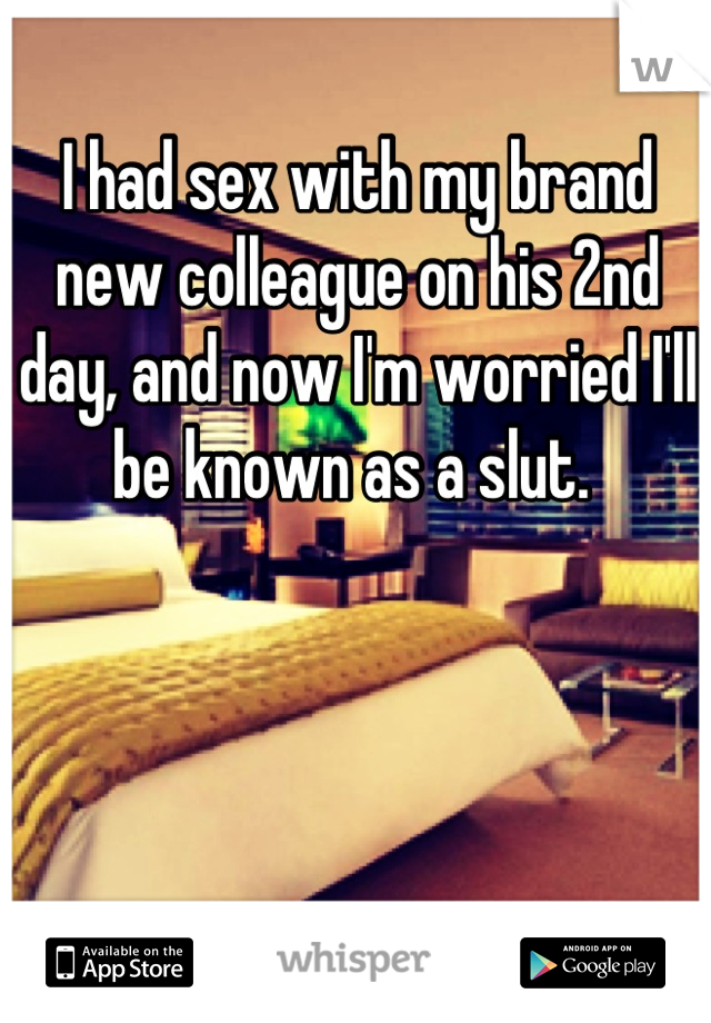 I had sex with my brand new colleague on his 2nd day, and now I'm worried I'll be known as a slut.