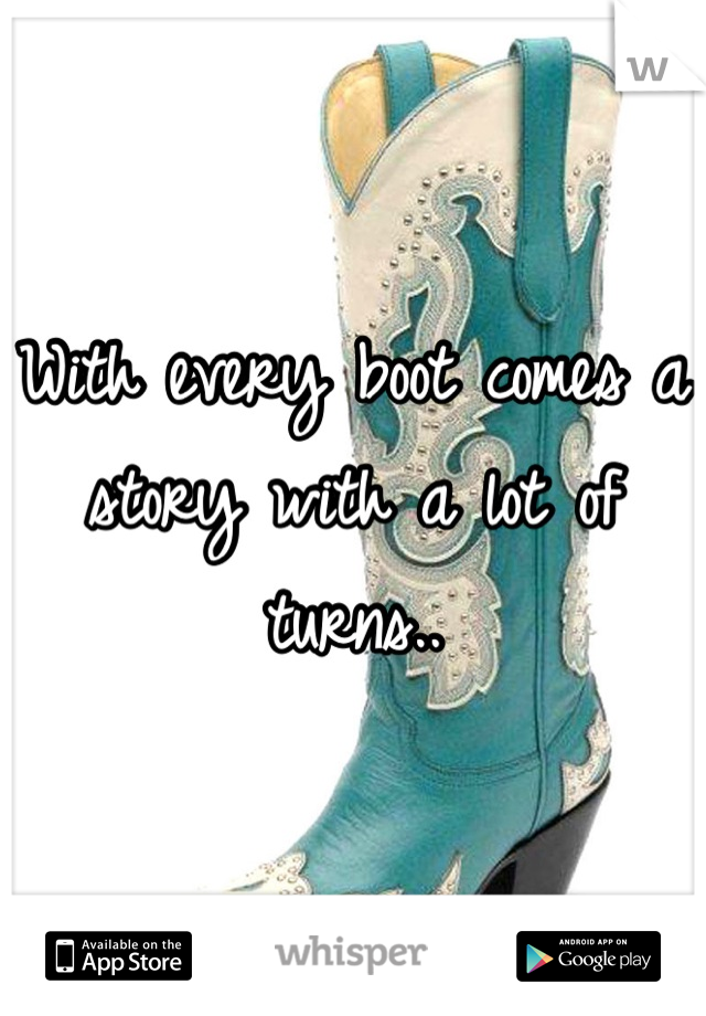 With every boot comes a story with a lot of turns..
