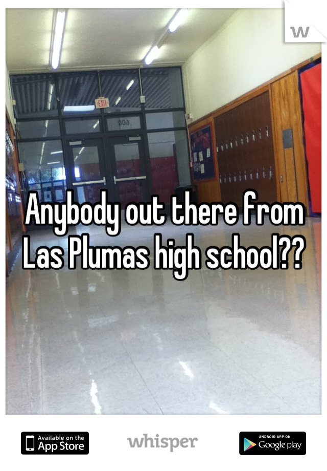 Anybody out there from Las Plumas high school??