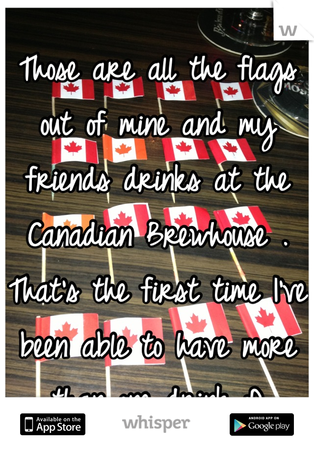 Those are all the flags out of mine and my friends drinks at the Canadian Brewhouse . That's the first time I've been able to have more than one drink :D