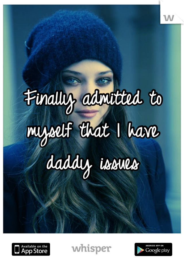Finally admitted to myself that I have daddy issues