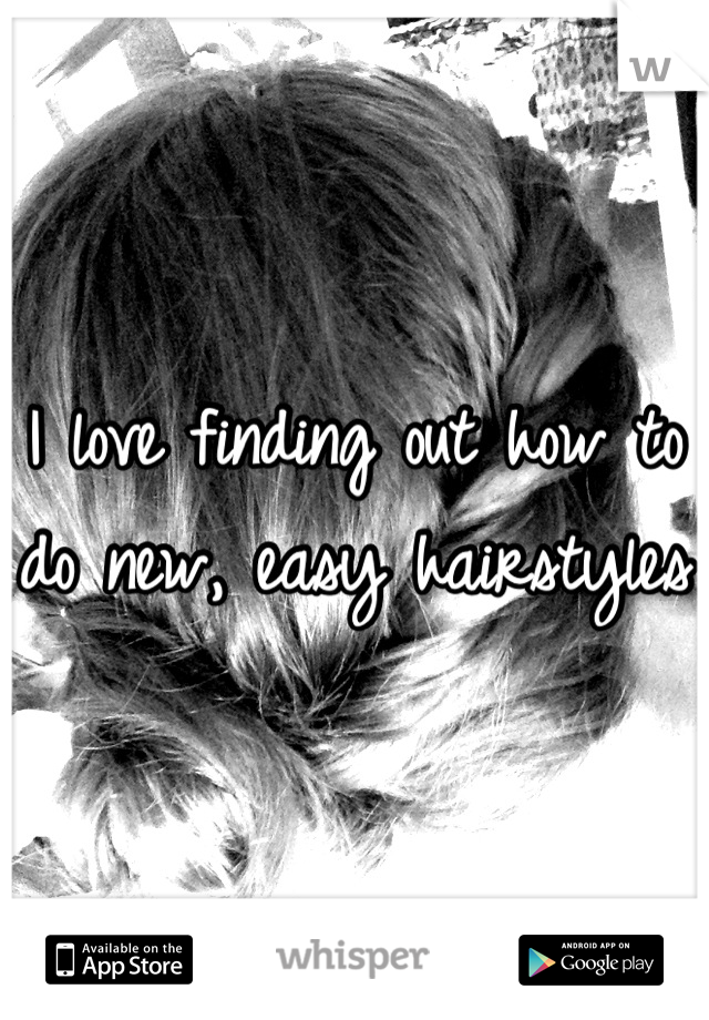 I love finding out how to do new, easy hairstyles