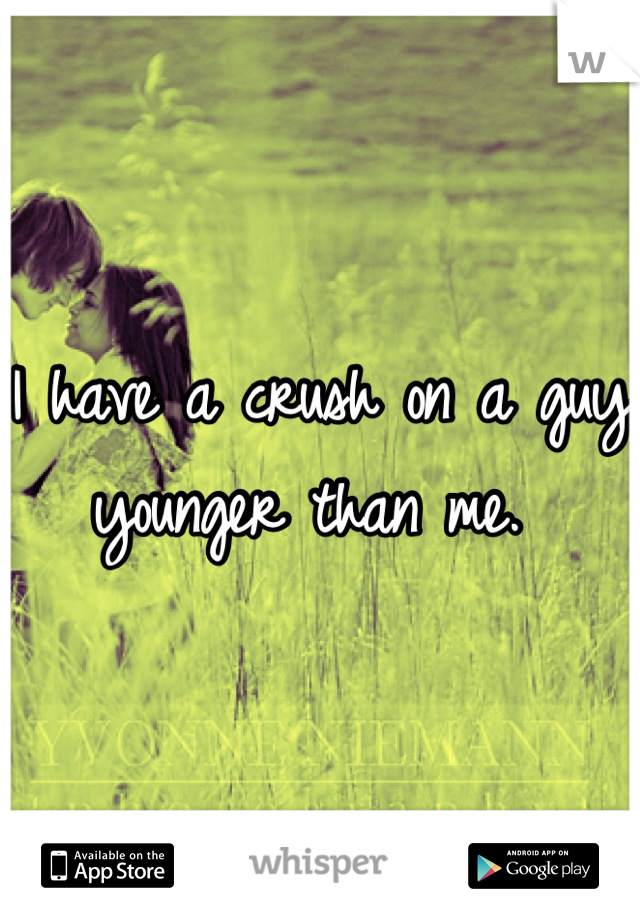 I have a crush on a guy younger than me.