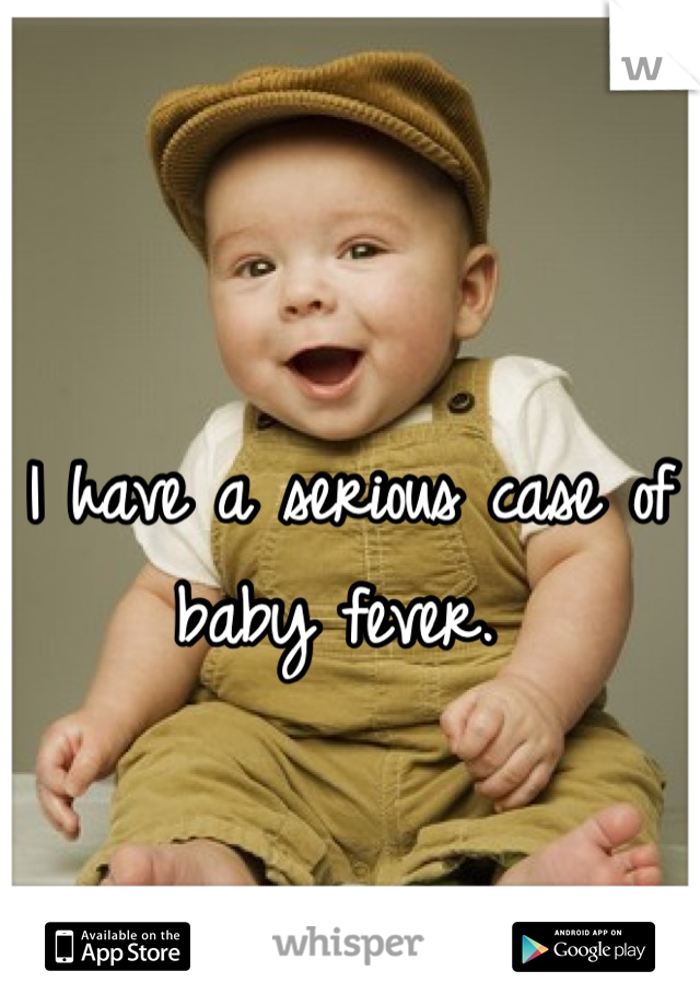 I have a serious case of baby fever.